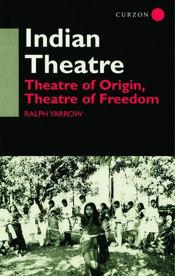 Indian Theatre Theatre of Origin, Theatre of Freedom book cover