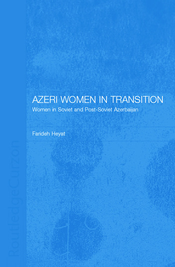 Azeri Women in Transition Women in Soviet and Post-Soviet Azerbaijan book cover
