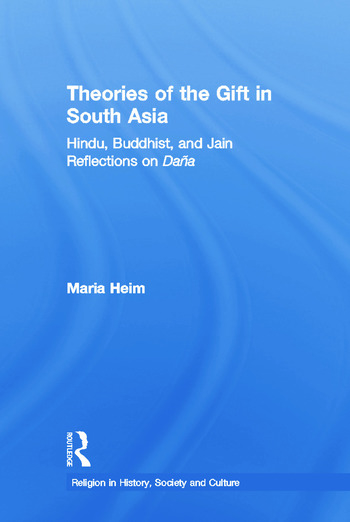 Theories of the Gift in South Asia Hindu, Buddhist, and Jain Reflections on Dana book cover