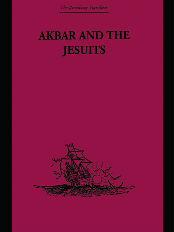 Akbar and the Jesuits An Account of the Jesuit Missions to the Court of Akbar book cover