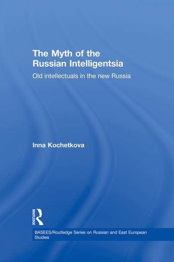 The Myth of the Russian Intelligentsia Old Intellectuals in the New Russia book cover