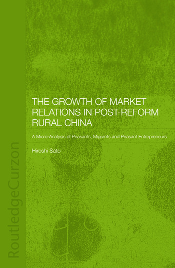 The Growth of Market Relations in Post-Reform Rural China A Micro-Analysis of Peasants, Migrants and Peasant Entrepeneurs book cover