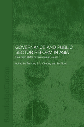 Governance and Public Sector Reform in Asia Paradigm Shift or Business as Usual? book cover