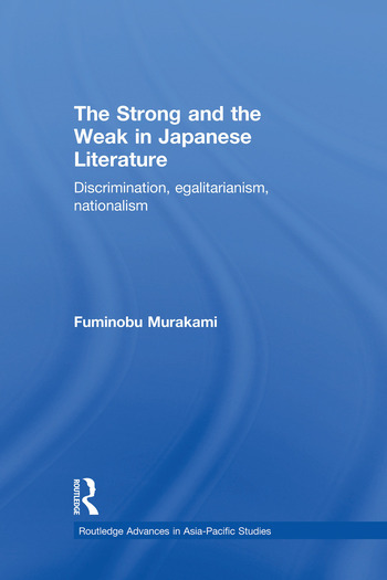 The Strong and the Weak in Japanese Literature Discrimination, Egalitarianism, Nationalism book cover