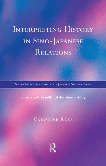 Interpreting History in Sino-Japanese Relations A Case-Study in Political Decision Making book cover