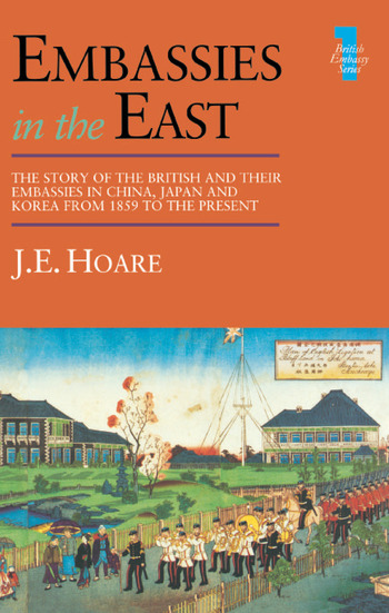 Embassies in the East The Story of the British and Their Embassies in China, Japan and Korea from 1859 to the Present book cover