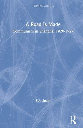 A Road Is Made Communism in Shanghai 1920-1927 book cover
