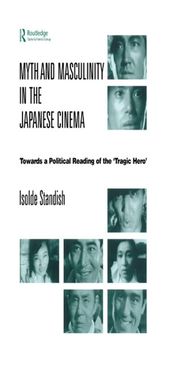 Myth and Masculinity in the Japanese Cinema Towards a Political Reading of the Tragic Hero book cover