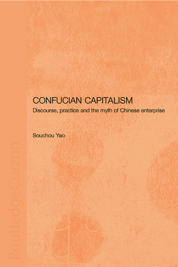 Confucian Capitalism Discourse, Practice and the Myth of Chinese Enterprise book cover