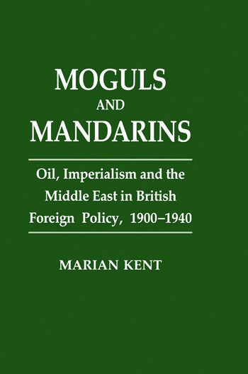 Moguls and Mandarins Oil, Imperialism and the Middle East in British Foreign Policy 1900-1940 book cover
