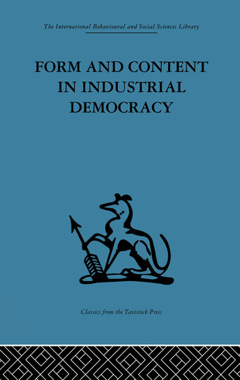 Form and Content in Industrial Democracy Some experiences from Norway and other European countries book cover