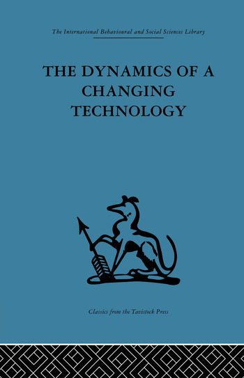 The Dynamics of a Changing Technology A case study in textile manufacturing book cover