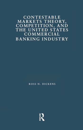 Contestable Markets Theory, Competition, and the United States Commercial Banking Industry book cover