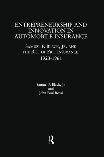 Entrepreneurship and Innovation in Automobile Insurance Samuel P. Black, Jr. and the Rise of Erie Insurance, 1923-1961 book cover
