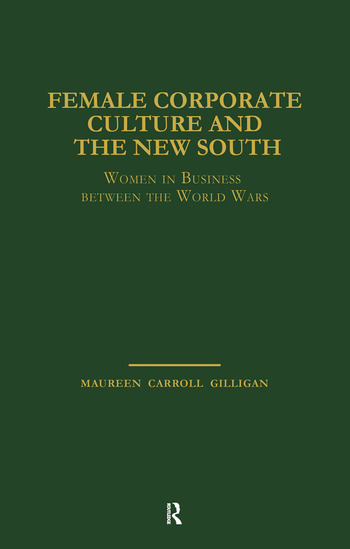 Female Corporate Culture and the New South Women in Business Between the World Wars book cover