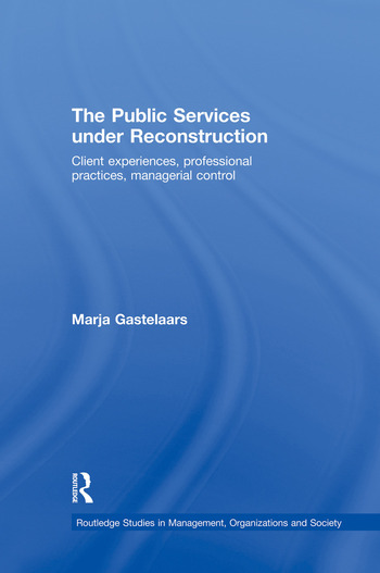 The Public Services under Reconstruction Client experiences, professional practices, managerial control book cover