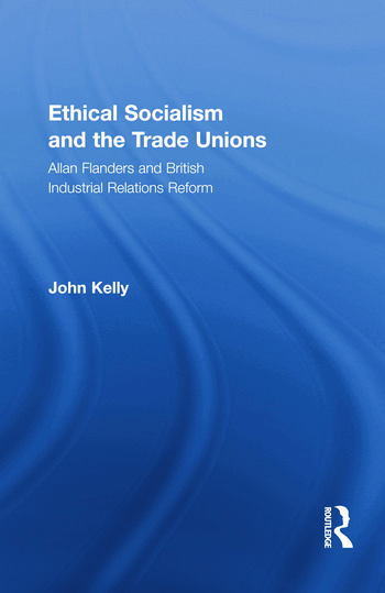 Ethical Socialism and the Trade Unions Allan Flanders and British Industrial Relations Reform book cover