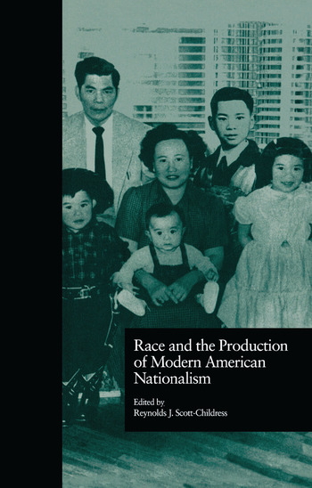 Race and the Production of Modern American Nationalism book cover