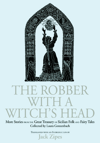 The Robber with a Witch's Head More Stories from the Great Treasury of Sicilian Folk and Fairy Tales Collected by Laura Gonzenbach book cover