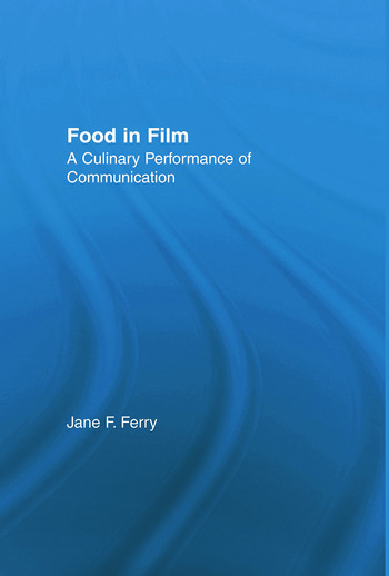 Food in Film A Culinary Performance of Communication book cover