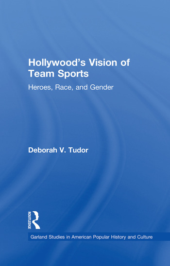 Hollywood's Vision of Team Sports Heroes, Race, and Gender book cover