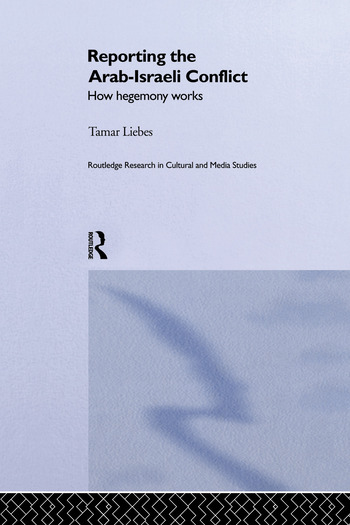 Reporting the Israeli-Arab Conflict How Hegemony Works book cover