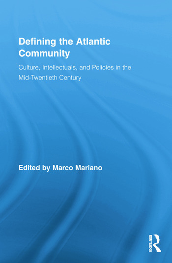 Defining the Atlantic Community Culture, Intellectuals, and Policies in the Mid-Twentieth Century book cover