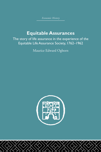 Equitable Assurances The Story of Life Assurance in the Experience of The Equitable LIfe Assurance Society 1762-1962 book cover