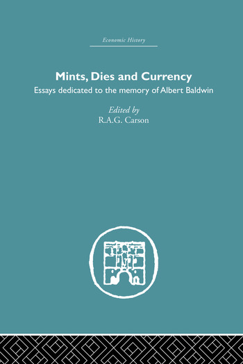 Mints, Dies and Currency Essays dedicated to the memory of Albert Baldwin book cover