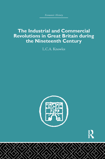 The Industrial & Commercial Revolutions in Great Britain During the Nineteenth Century book cover