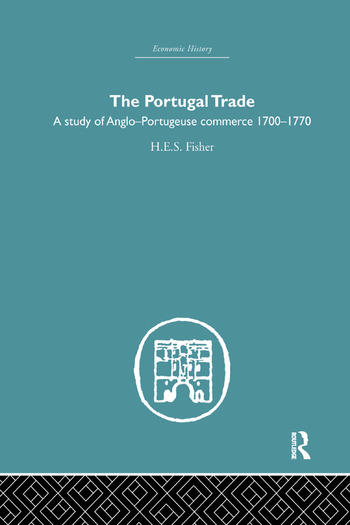 The Portugal Trade A study of Anglo-Portugeuse Commerce 1700-1770 book cover
