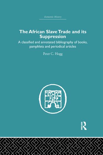 African Slave Trade and Its Suppression A Classified and Annotated Bibliography of Books, Pamphlets and Periodical Articles book cover