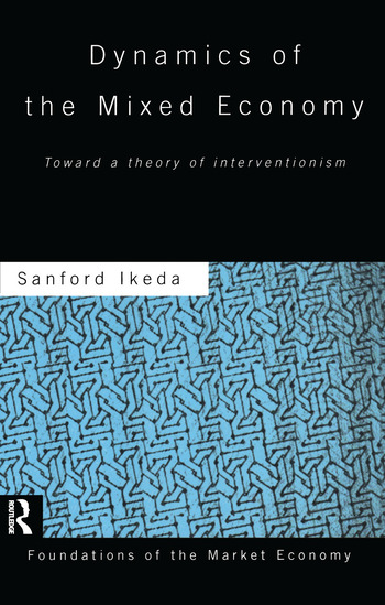 Dynamics of the Mixed Economy Toward a Theory of Interventionism book cover