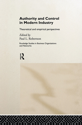 Authority and Control in Modern Industry Theoretical and Empirical Perspectives book cover