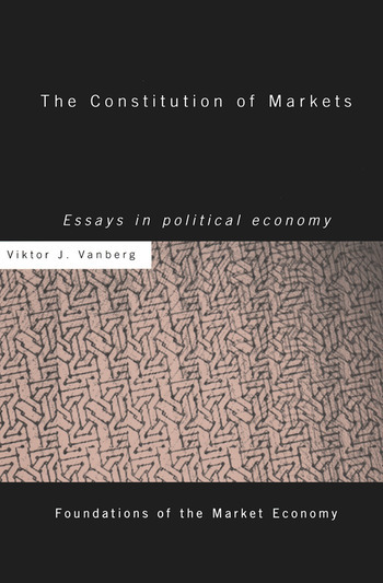 The Constitution of Markets Essays in Political Economy book cover