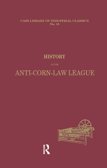 History of the Anti-corn Law League book cover