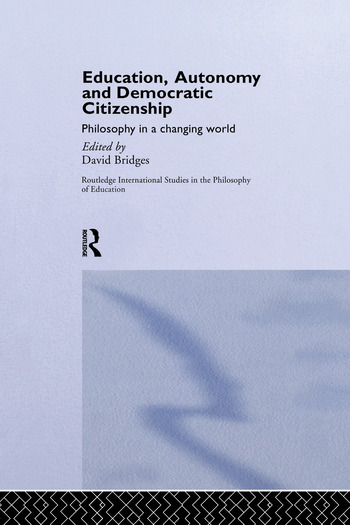 Education, Autonomy and Democratic Citizenship Philosophy in a Changing World book cover