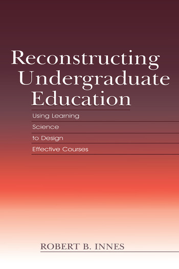 Reconstructing Undergraduate Education Using Learning Science To Design Effective Courses book cover