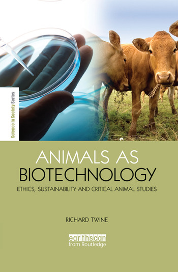 Animals as Biotechnology Ethics, Sustainability and Critical Animal Studies book cover
