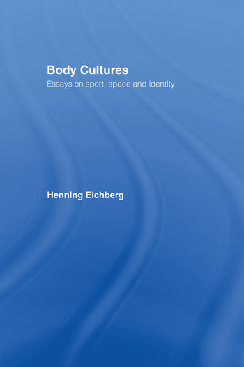 Body Cultures Essays on Sport, Space & Identity by Henning Eichberg book cover