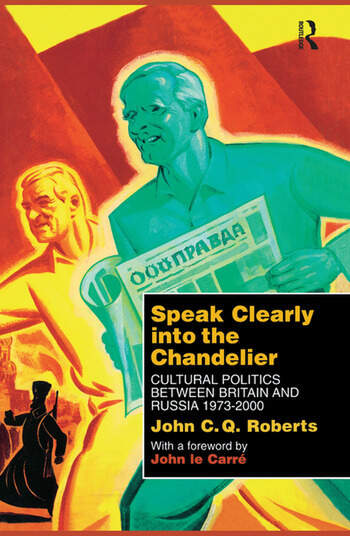 Speak Clearly Into the Chandelier Cultural Politics between Britain and Russia 1973-2000 book cover