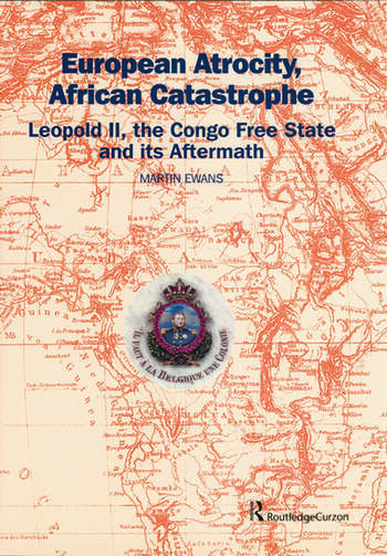 European Atrocity, African Catastrophe Leopold II, the Congo Free State and its Aftermath book cover