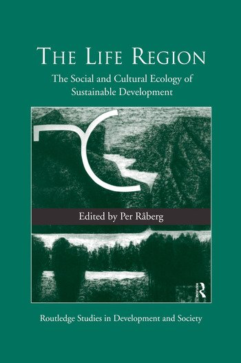 The Life Region The Social and Cultural Ecology of Sustainable Development book cover
