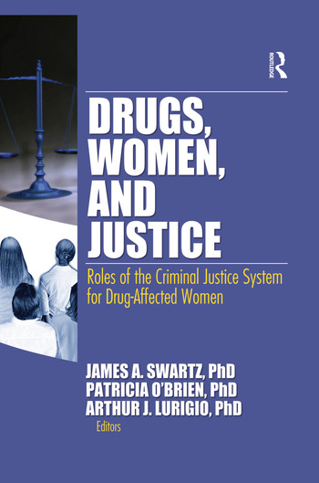 Drugs, Women, and Justice Roles of the Criminal Justice System for Drug-Affected Women book cover