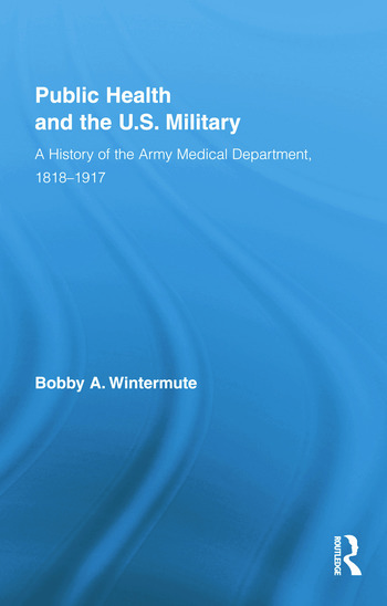 Public Health and the US Military A History of the Army Medical Department, 1818-1917 book cover