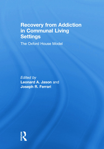 Recovery from Addiction in Communal Living Settings The Oxford House Model book cover