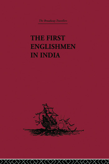 The First Englishmen in India Letters and Narratives of Sundry Elizabethans written by themselves book cover