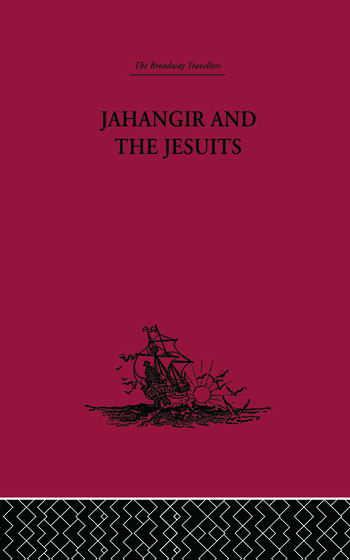 Jahangir and the Jesuits With an Account of the Benedict Goes and the Mission to Pegu book cover