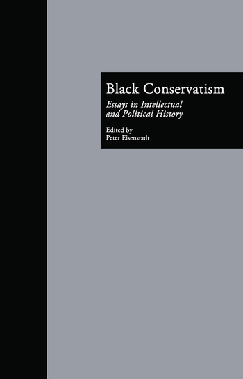 Black Conservatism Essays in Intellectual and Political History book cover