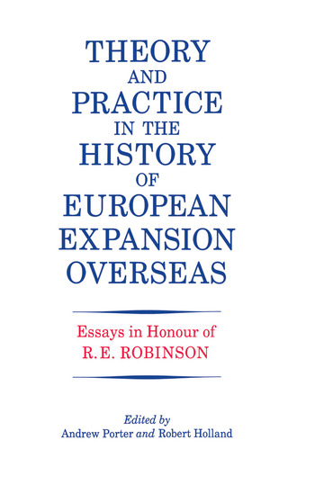 Theory and Practice in the History of European Expansion Overseas Essays in Honour of Ronald Robinson book cover
